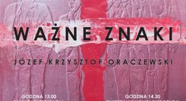 Ważne Znaki – Józef Krzysztof Oraczewski