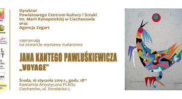 """""""Voyage"""" Wystawa Jana Kantego Pawluśkiewicza w Ciechanowie"""